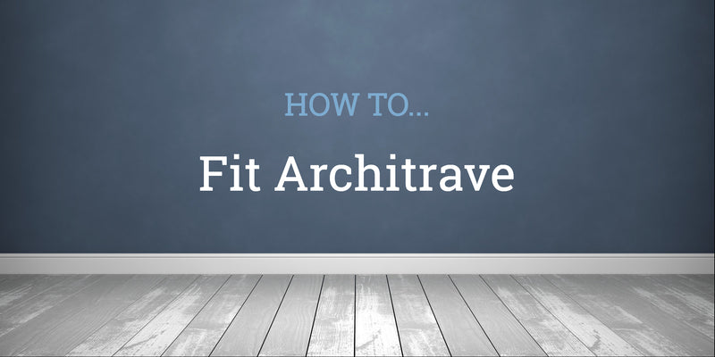 How To Fit Architrave