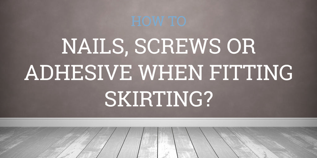 Skirting Board Nails and Adhesive Guide