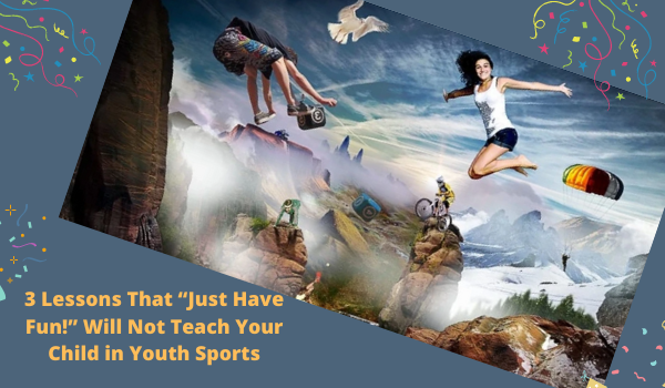 "3 Lessons That ""Just Have Fun!"" Will Not Teach Your Child in Youth Sports"