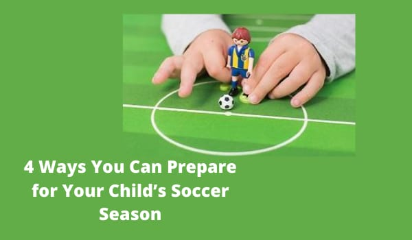 4 Ways You Can Prepare for Your Child's Soccer Season