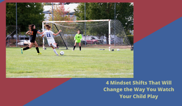 4 Mindset Shifts That Will Change the Way You Watch Your Child Play
