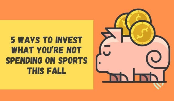 5 Ways to Invest What You're Not Spending on Sports This Fall