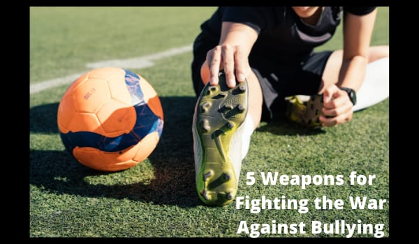 5 Weapons for Fighting the War Against Bullying