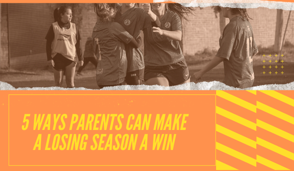 5 Ways Parents Can Make a Losing Season a Win