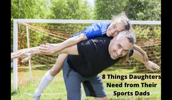 8 Things Daughters Need from Their Sports Dads