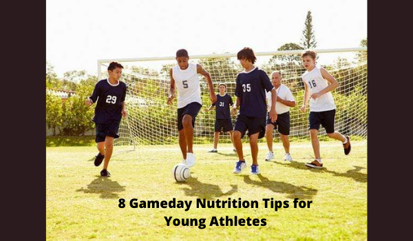 8 Gameday Nutrition Tips for Young Athletes
