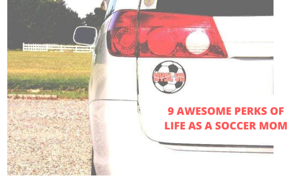9 AWESOME PERKS OF LIFE AS A SOCCER MOM