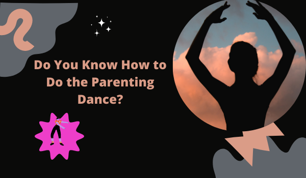 Do You Know How to Do the Parenting Dance?