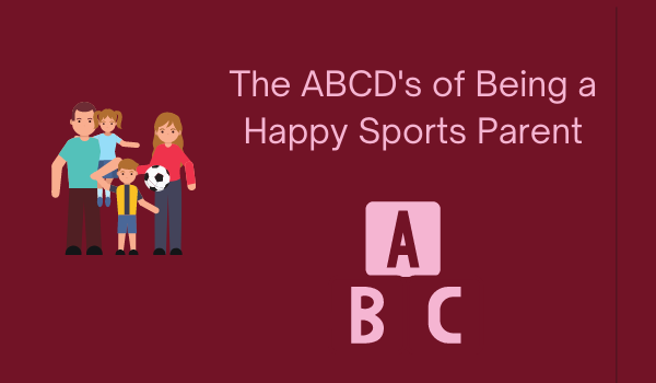 The ABCD's of Being a Happy Sports Parent