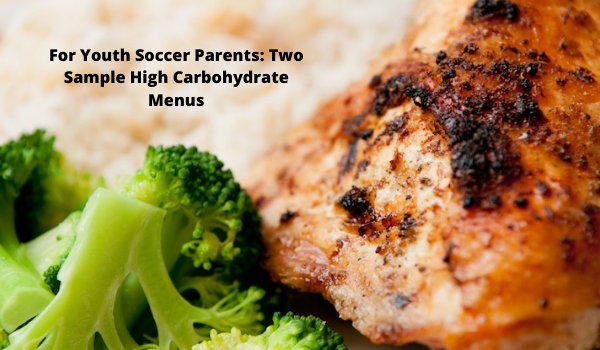 For Youth Soccer Parents: Two Sample High Carbohydrate Menus