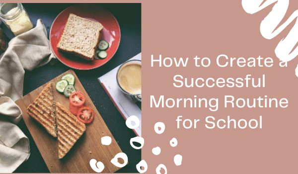 How to Create a Successful Morning Routine for School