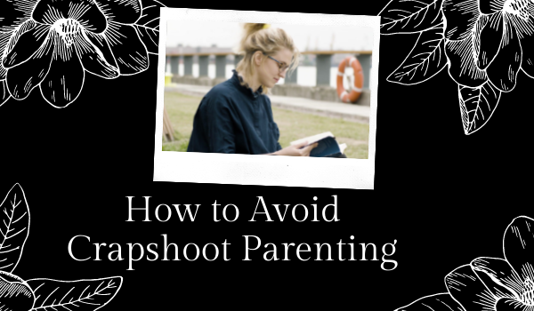 How to Avoid Crapshoot Parenting