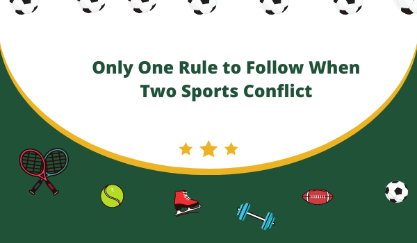 Only One Rule to Follow When Two Sports Conflict