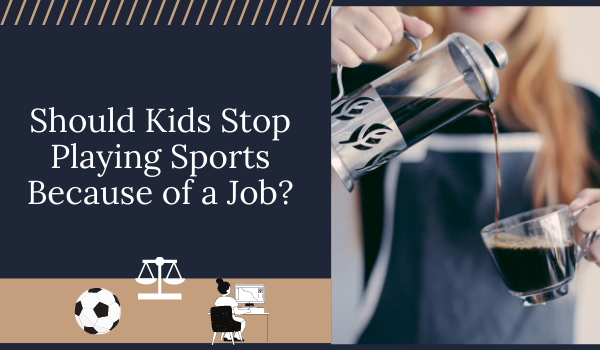 Should Kids Stop Playing Sports Because of a Job?