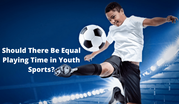 Should There Be Equal Playing Time in Youth Sports?