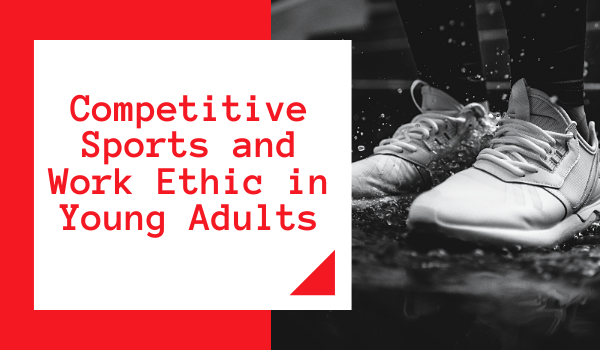 Competitive Sports and Work Ethic in Young Adults
