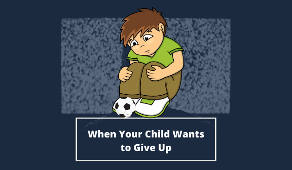 When Your Child Wants to Give Up