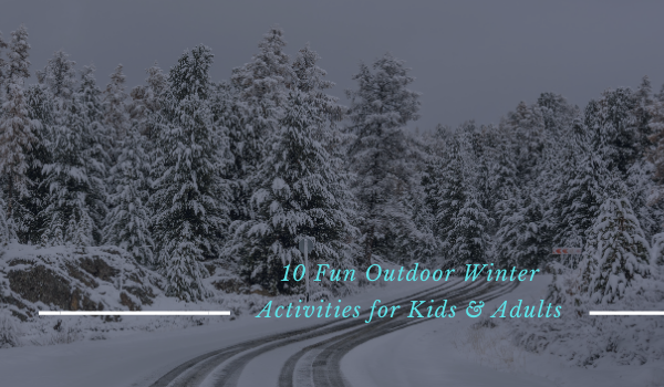 10 Fun Outdoor Winter Activities for Kids & Adults