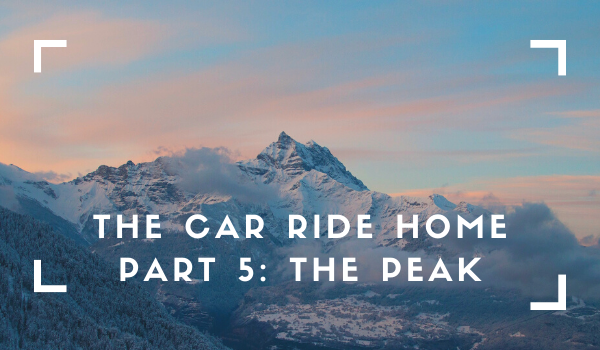 The Car Ride Home Part 5: The Peak