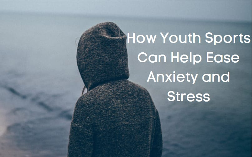How Youth Sports Can Help Ease Anxiety and Stress