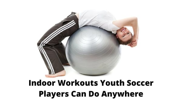Indoor Workouts Youth Soccer Players Can Do Anywhere