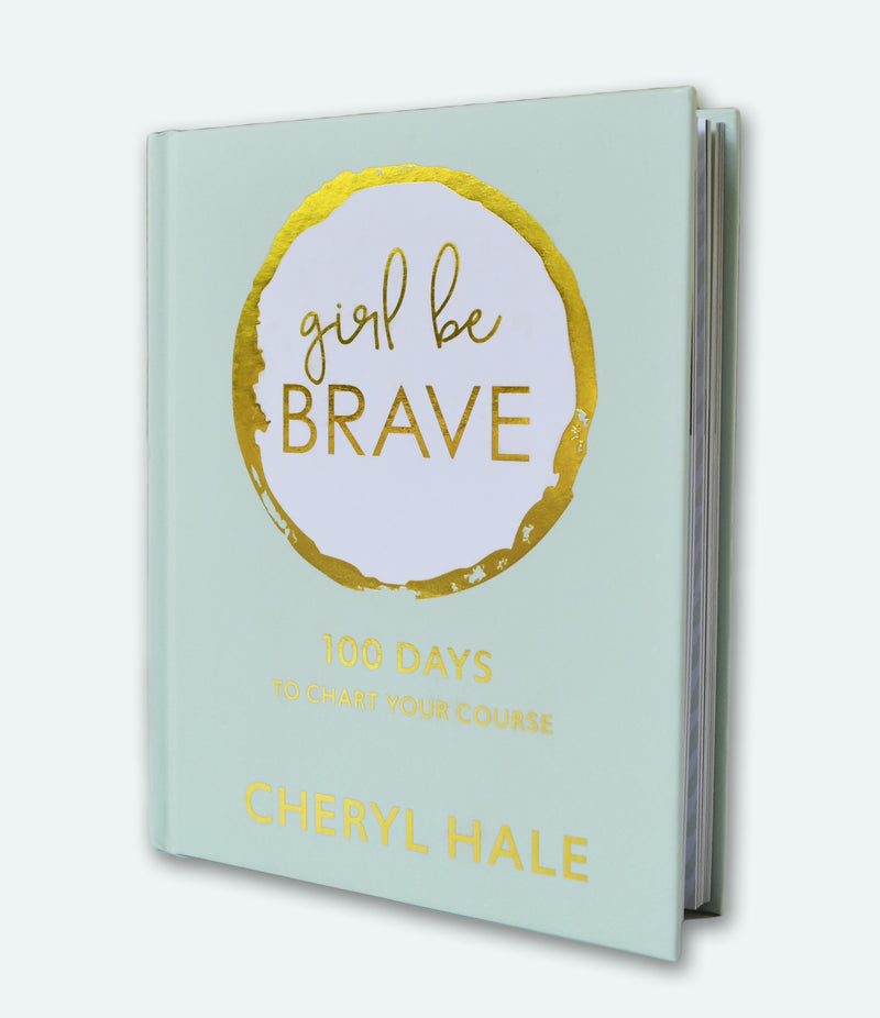 Girl Be Brave: 100 Days to Chart Your Course