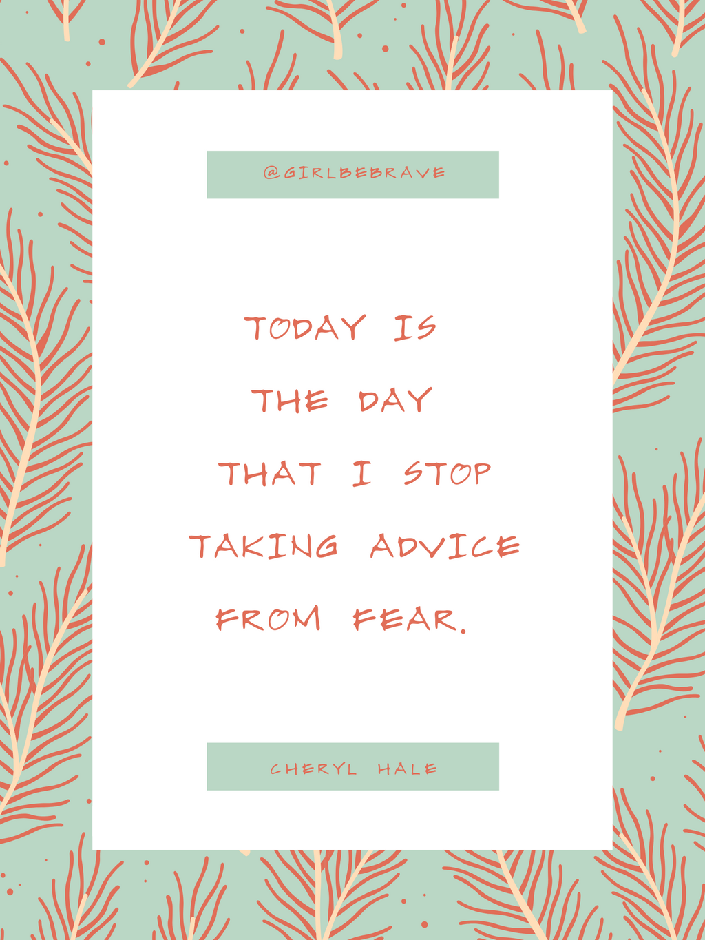 Poster~ Today I Stop Taking Advice From Fear
