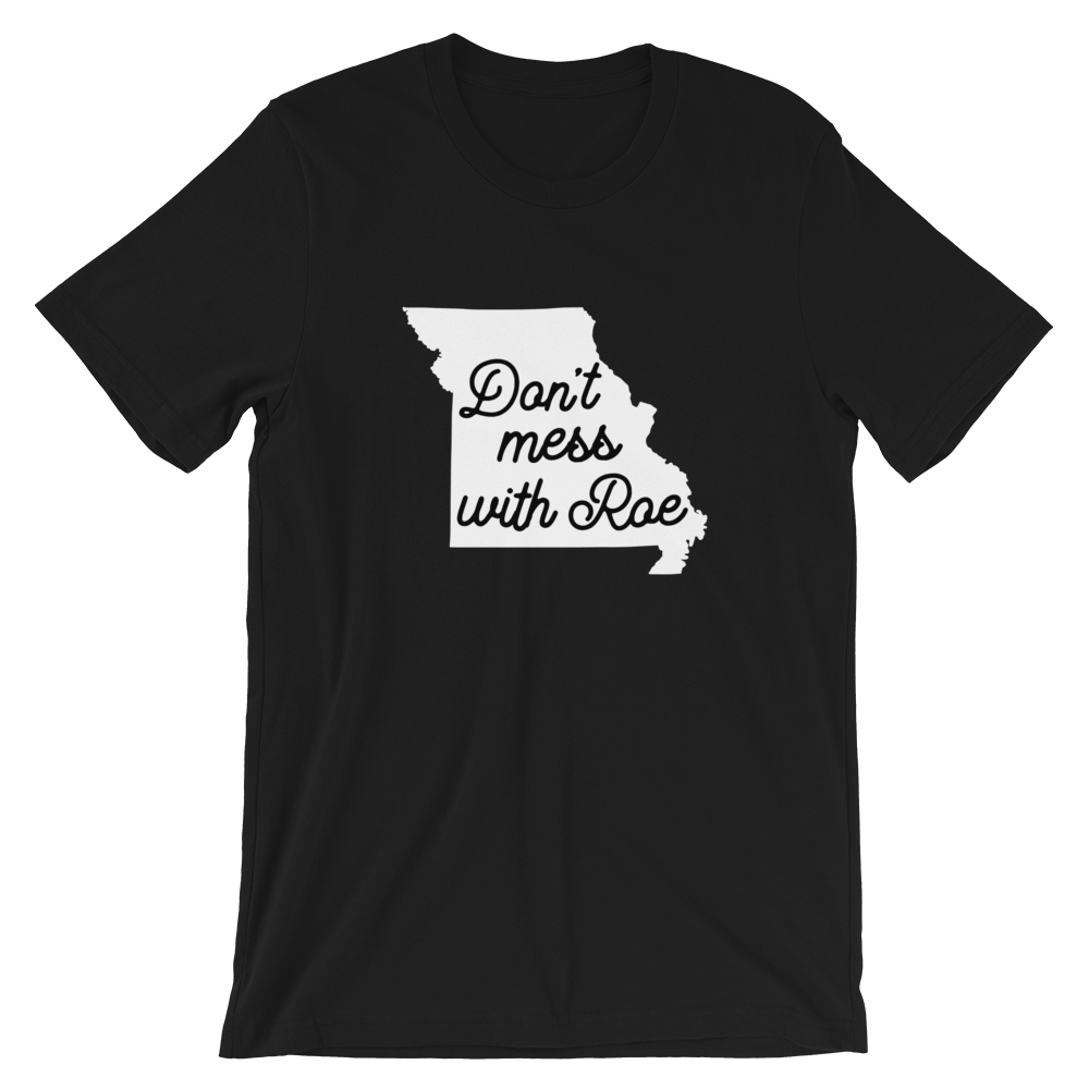 Cute Feminist T Shirt Don't Mess with Roe (Missouri) Short-Sleeve Unisex T-Shirt - Everyday Unicorns