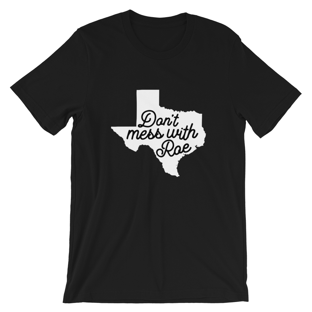 Cute Feminist T Shirt Don't Mess With Roe (Texas) Short-Sleeve Unisex T-Shirt - Everyday Unicorns