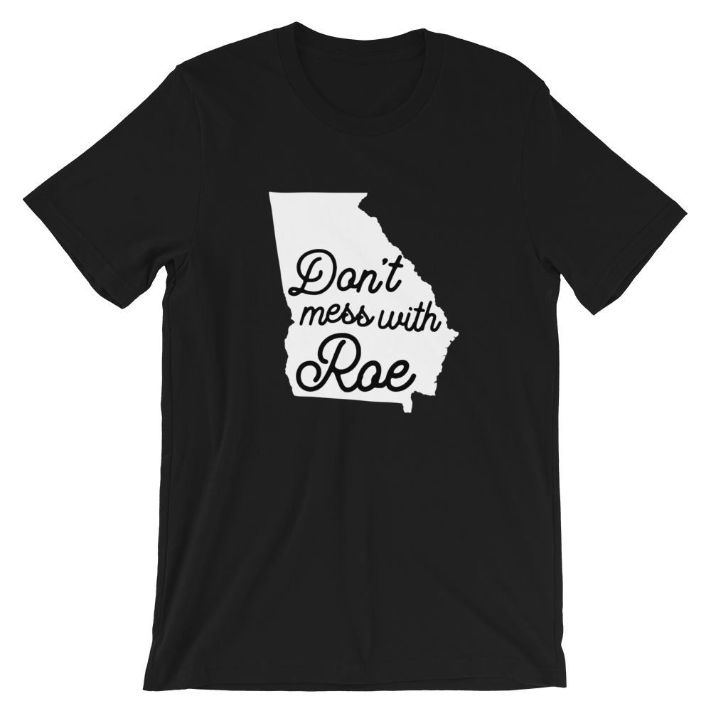 Cute Feminist T Shirt Don't Mess with Roe (Georgia) Short-Sleeve Unisex T-Shirt - Everyday Unicorns