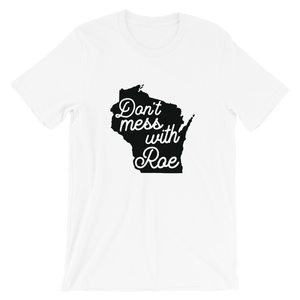 Cute Feminist T Shirt Don't Mess with Roe (Wisconsin) Short-Sleeve Unisex T-Shirt - Everyday Unicorns