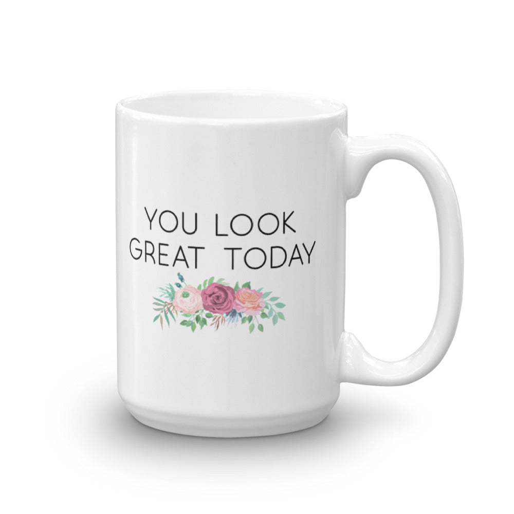 Cute Feminist T Shirt You Look Great Today 15 oz Mug - Everyday Unicorns