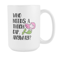 Cute Feminist T Shirt Who Needs a Thigh Gap Anyway - Body Positive 15 oz Mug - Everyday Unicorns