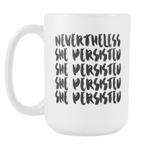 Cute Feminist T Shirt Nevertheless She Persisted 15 oz Mug - Everyday Unicorns