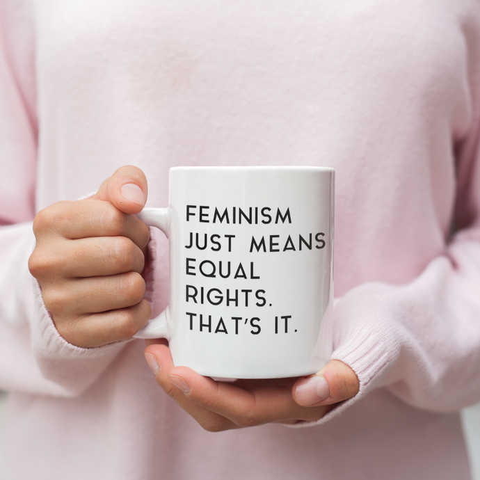 Cute Feminist T Shirt Feminism is Equal Rights 11 oz Mug - Everyday Unicorns