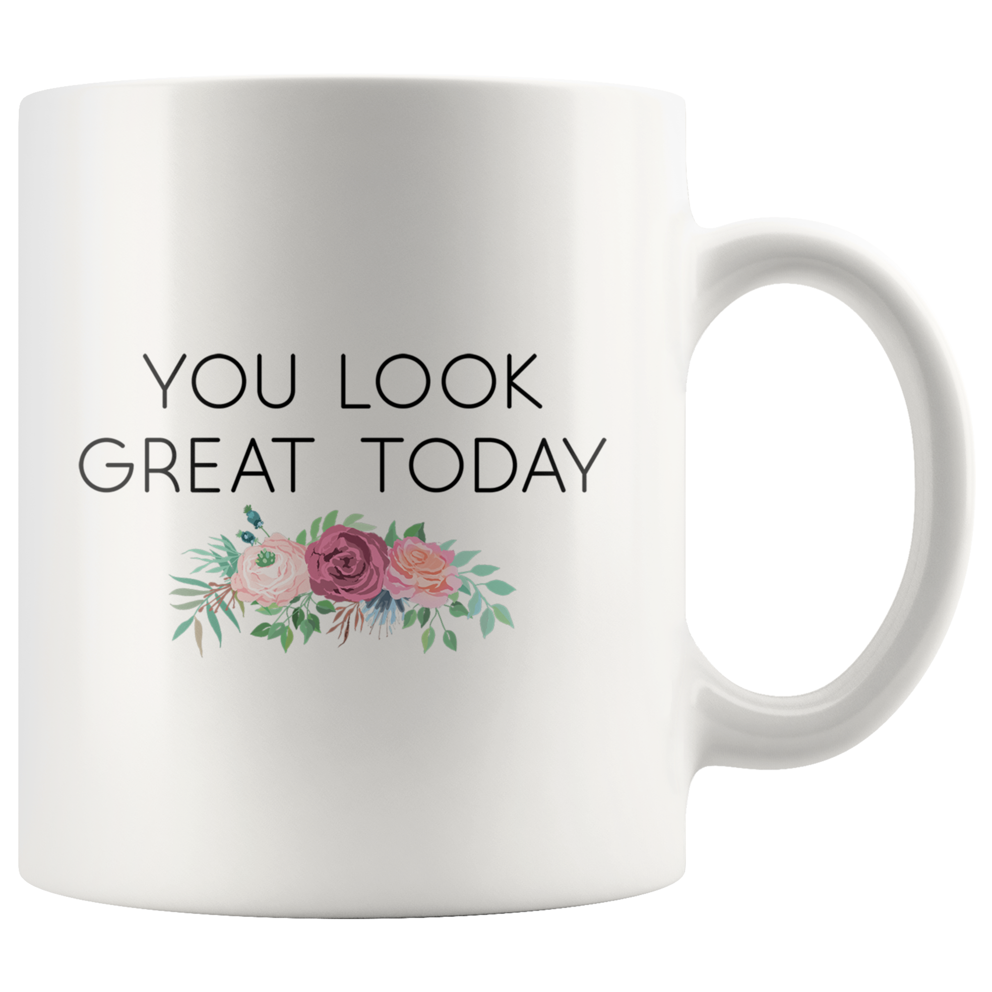 Cute Feminist T Shirt You Look Great Today 11 oz mug - Everyday Unicorns