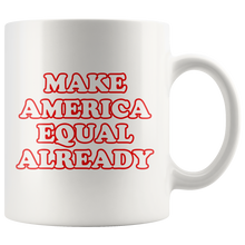Cute Feminist T Shirt Make America Equal Already 11 oz Mug - Everyday Unicorns