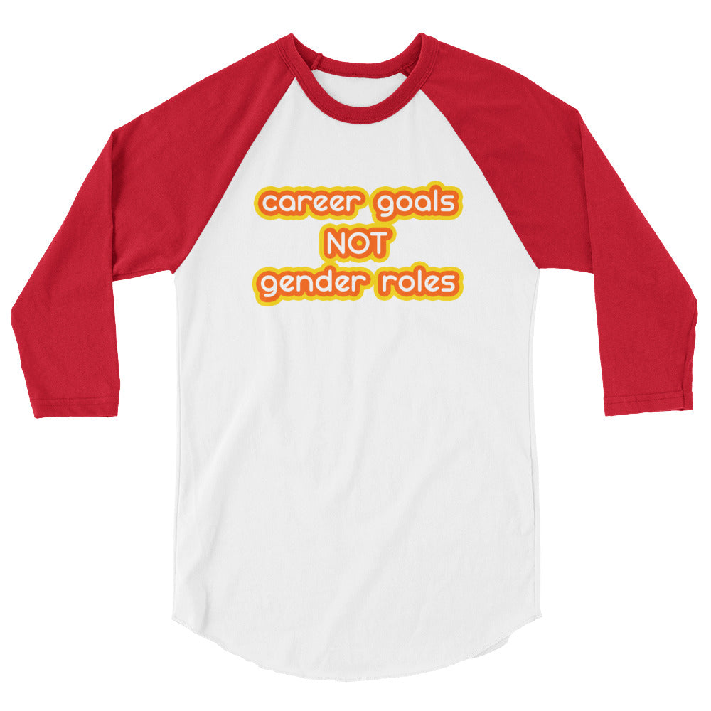Cute Feminist T Shirt Career Goals NOT Gender Roles 3/4 sleeve raglan shirt - Everyday Unicorns