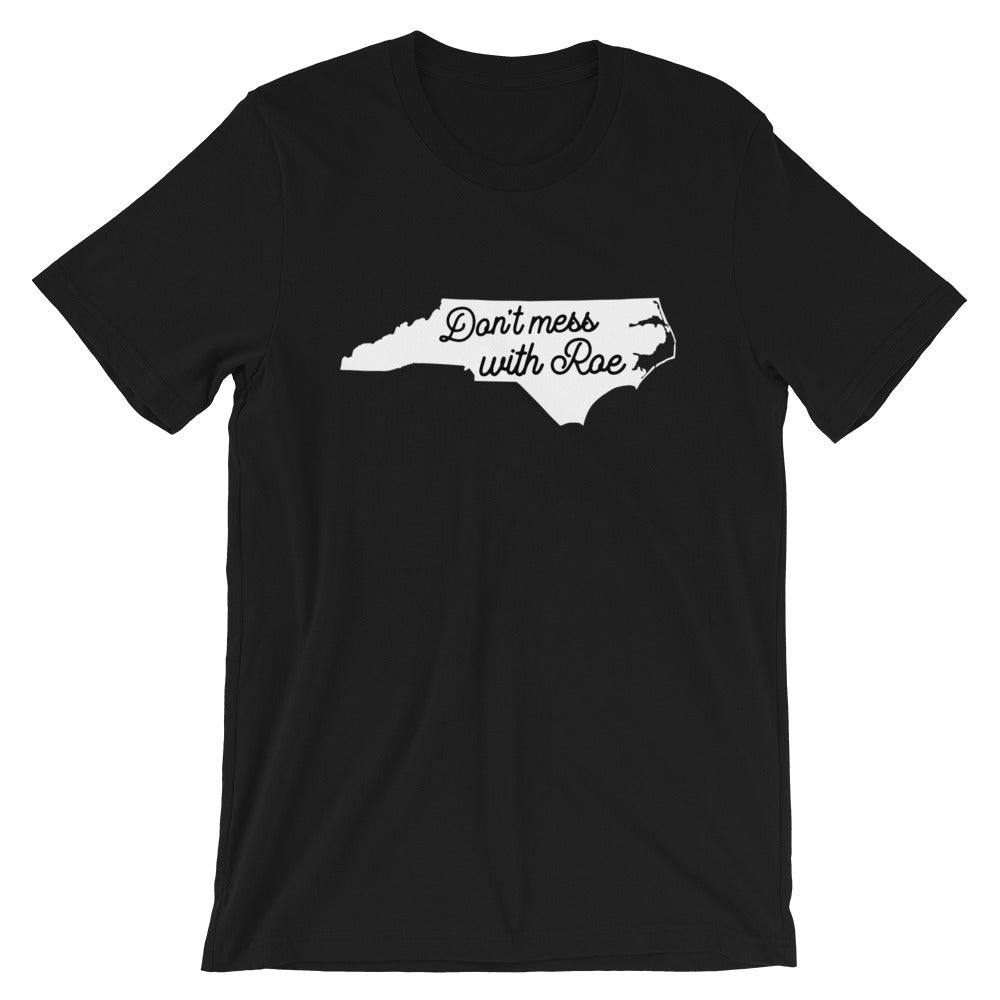 Cute Feminist T Shirt Don't Mess with Roe (North Carolina) Short-Sleeve Unisex T-Shirt - Everyday Unicorns