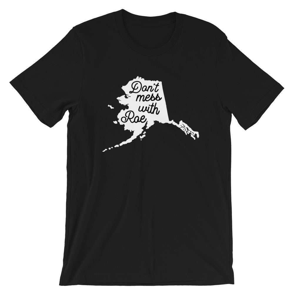 Cute Feminist T Shirt Don't Mess with Roe (Alaska) Short-Sleeve Unisex T-Shirt - Everyday Unicorns