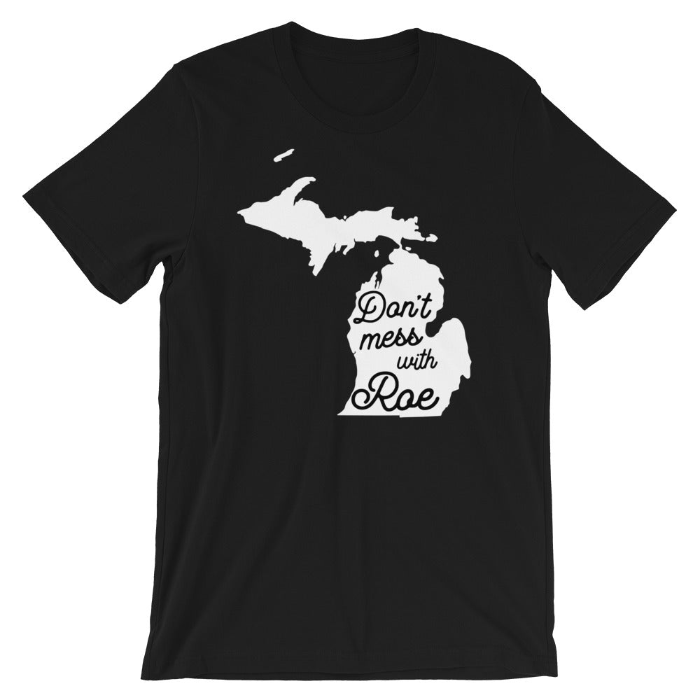 Cute Feminist T Shirt Don't Mess with Roe (Michigan) Short-Sleeve Unisex T-Shirt - Everyday Unicorns