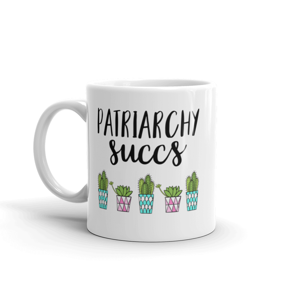 Cute Feminist T Shirt Patriarchy Succs 11 oz Mug - Everyday Unicorns