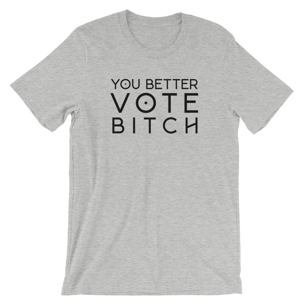 Cute Feminist T Shirt You Better Vote B**** Short-Sleeve Unisex T-Shirt - Everyday Unicorns