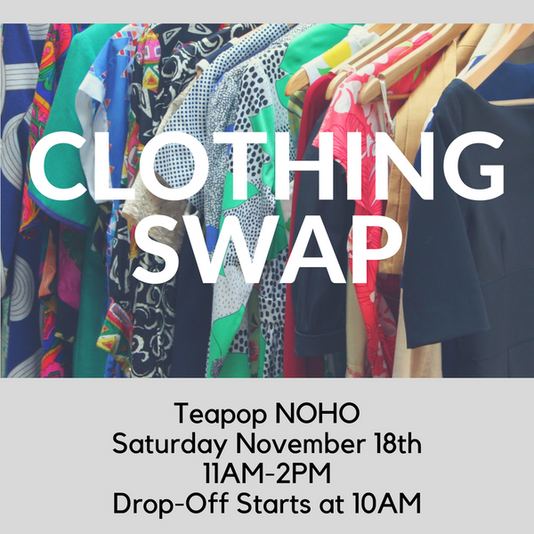 Clothing Swap at Teapop NOHO!