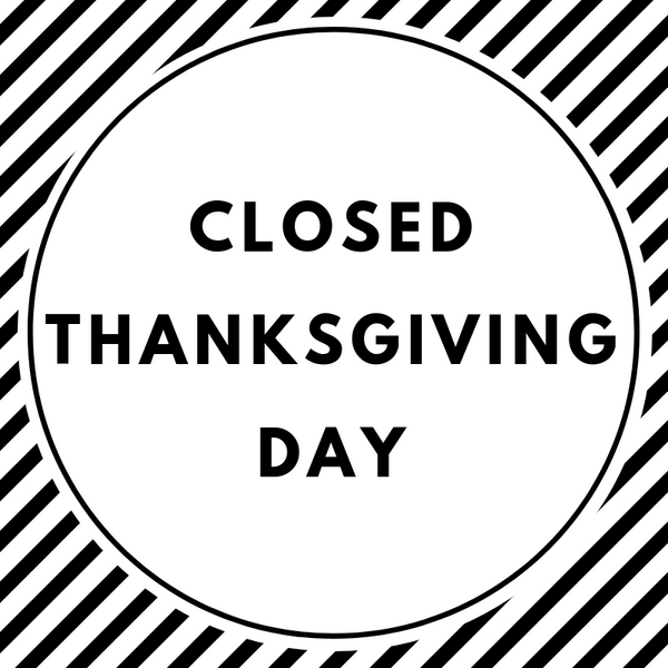 Closed for Thanksgiving Nov 22nd