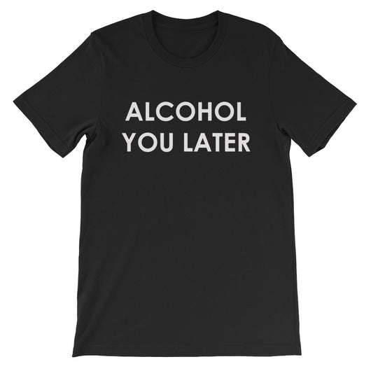Alcohol You Later Short-Sleeve Women's T-Shirt