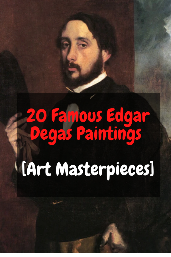 20 Famous Edgar Degas Paintings [Art Masterpieces]