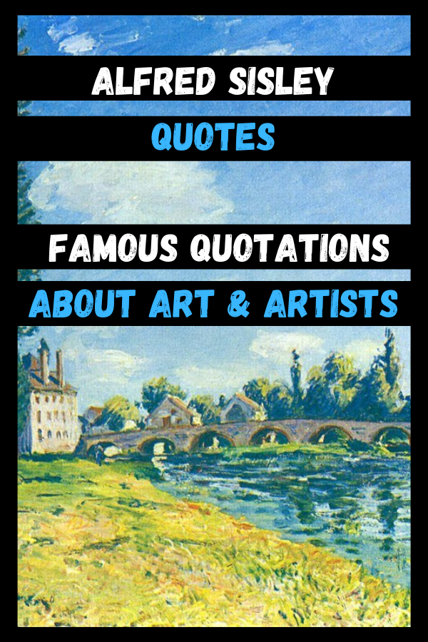 Alfred Sisley Quotes | Famous Quotations About Art & Artists