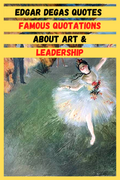 Edgar Degas Quotes | Famous Quotations About Art & Leadership