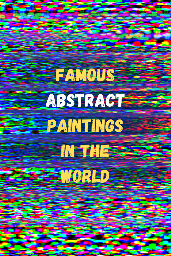 Famous Abstract Paintings In The World By Famous Artists